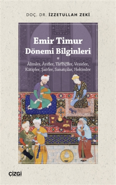 Emir Timur Dönemi Bilginleri;Alimler, Arifler, Tarihçiler, Vezirler, Kâtipler, Şairler, Sanatçılar, Hekimler