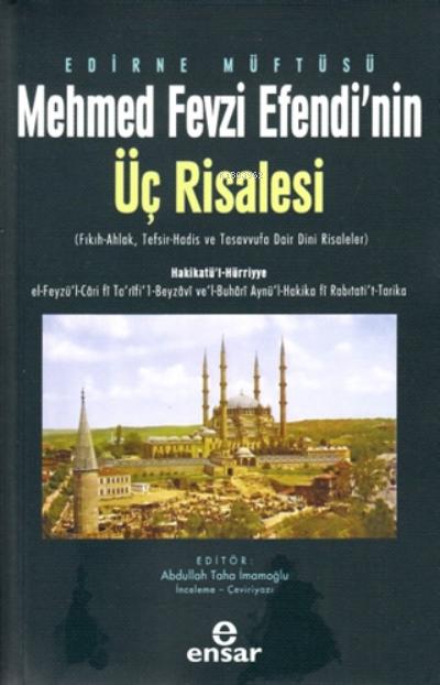 Edirne Müftüsü Mehmed Fevzi Efendi'nin Üç Risalesi;( Fıkıh-Ahlak, Tefsir-Hadis ve Tasavvufa Dair Dini Risaleler )