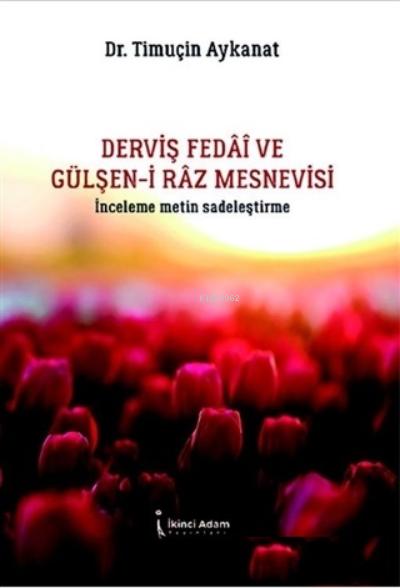 Derviş Fedai ve Gülşen-i Raz Mesnevisi;İnceleme Metin Sadeleştirme