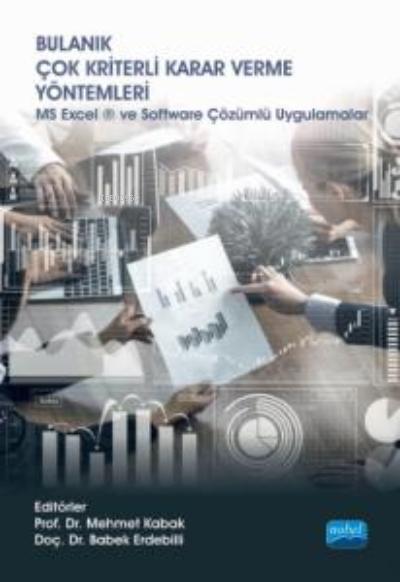 Bulanık Çok Kriterli Karar Verme Yöntemleri;MS Excel ® ve Software Çözümlü Uygulamalar