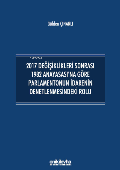 2017 Değişiklikleri Sonrası 1982 Anayasası'na Göre Parlamentonun İdarenin Denetlenmesindeki Rolü