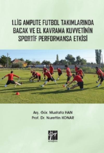 1 Lig Ampute Futbol Takımlarında Bacak ve El Kavrama Kuvvetinin Sportif Performansa Etkisi
