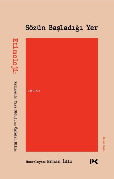 Sözün Başladığı Yer;Etimoloji: Kelimenin Yara Olduğunu Öğreten Bilim