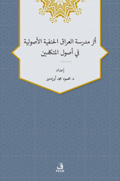 Eseru Medreseti'l-Iraki'l-Hanefiyye'l-Usuliyye fî Usuli'l-Mütekellimîn