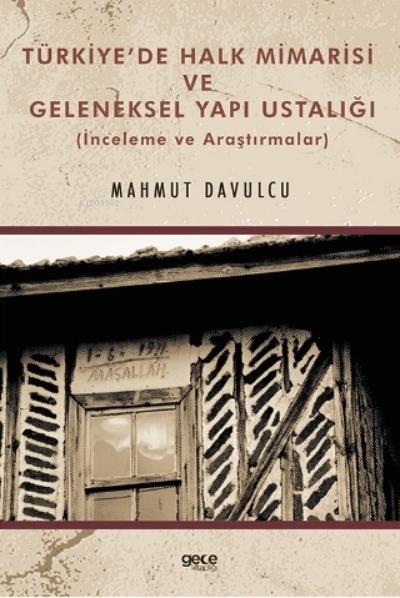 Türkiye'de Halk Mimarisi ve Geleneksel Yapı Ustalığı;(İnceleme ve Araştırmalar)