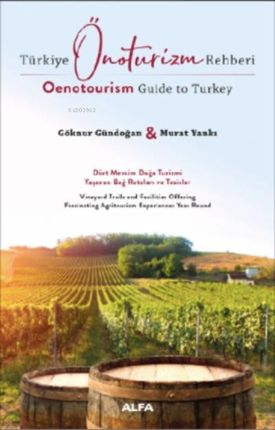 Türkiye Önoturizm Rehberi Oenotourism Guide to Turkey ;Dört Mevsim Doğa Turizmi Yaşanan Bağ Rotaları ve Turistler