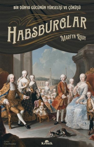 Habsburglar;Bir Dünya Gücünün Yükselişi Ve Çöküşü