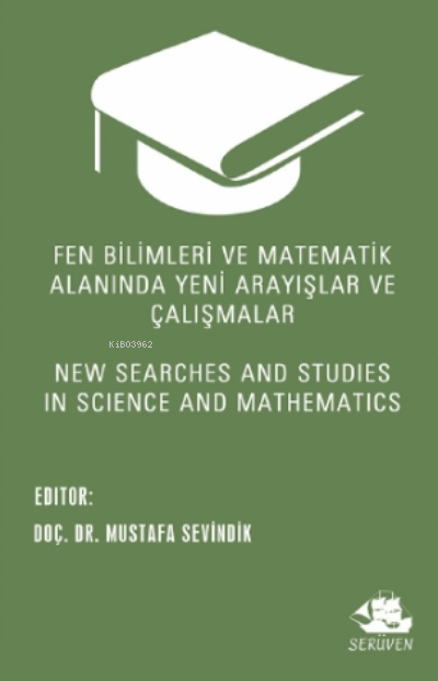 Fen Bilimleri ve Matematik Alanında Yeni Arayışlar ve Çalışmalar;New Searches and Studies in Science and Mathematics
