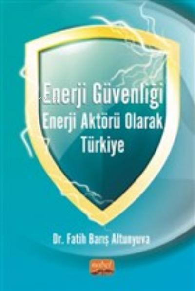 Enerji Güvenliği Enerji Aktörü Olarak Türkiye