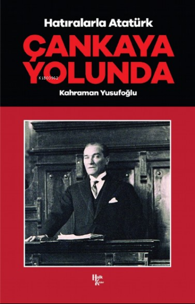 Çankaya Yolunda;Hatıralarla Atatürk