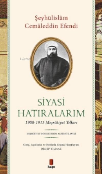 Siyasi Hatıralarım;1908-1913 Meşrutiyet Yılları