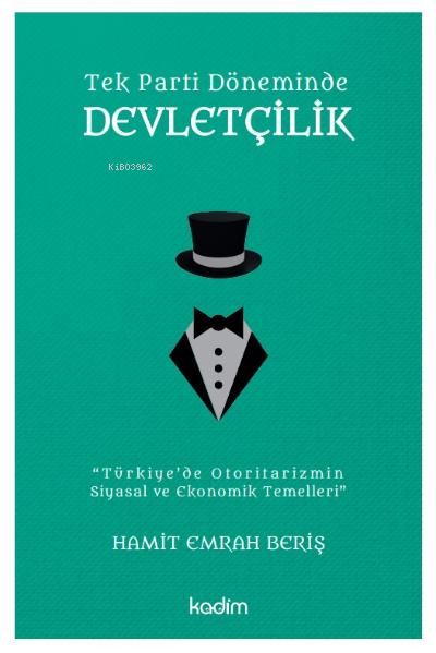 Tek Parti Döneminde Devletçilik;Türkiye'de Otoritarizmin Siyasal ve Ekonomik Temelleri