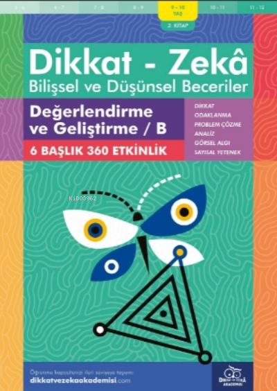 Değerlendirme ve Geliştirme - B ( 9 - 10 Yaş 2 Kitap - 360 Etkinlik ) ;Dikkat - Zekâ & Bilişsel ve Düşünsel Beceriler
