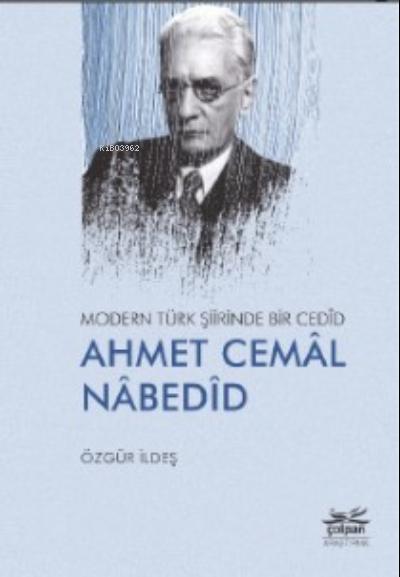 Modern Türk Şiirinde Bir Cedîd Ahmet Cemâl Nâbedîd