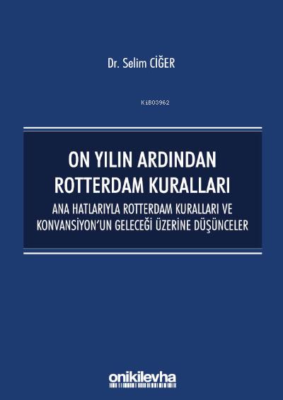 On Yılın Ardından Rotterdam Kuralları;Ana Hatlarıyla Rotterdam Kuralları ve Konvansiyon'un Geleceği Üzerine Düşünceler