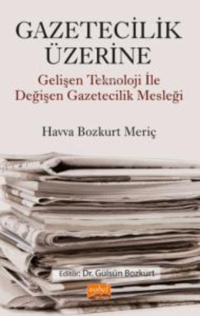 Gazetecilik Üzerine ;Gelişen Teknoloji ile Değişen Gazetecilik Mesleği