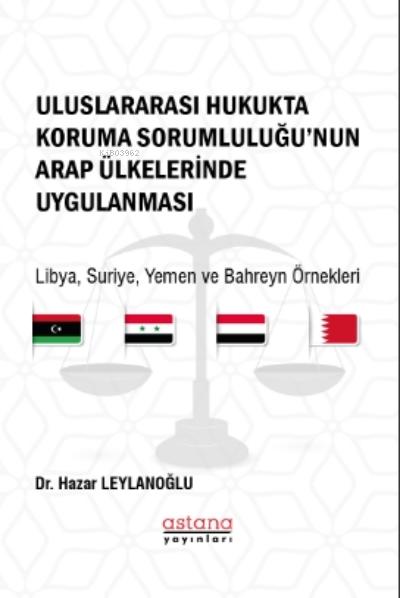 Uluslararası Hukukta Koruma Sorumluluğu'nun Arap Ülkelerinde Uygulanması;Libya, Suriye, Yemen ve Bahreyn Örnekleri