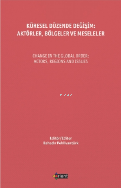 Küresel Düzende Değişim: Aktörler, Bölgeler Ve Meseleler;Change In The Global Order: Actors, Regions And Issues