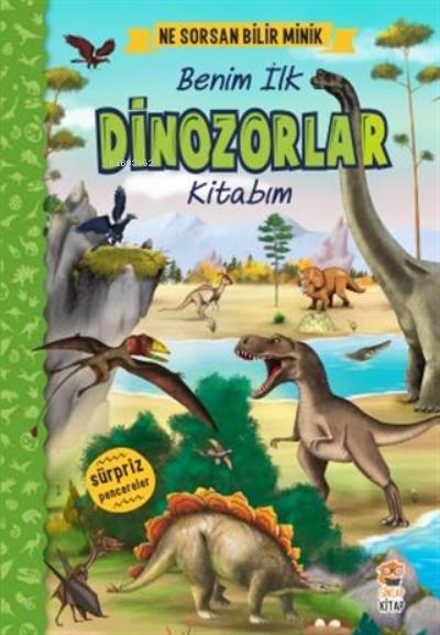 Ne Sorsan Bilir Minik - Benim İlk Dinozorlar Kitabım ( Ciltli )