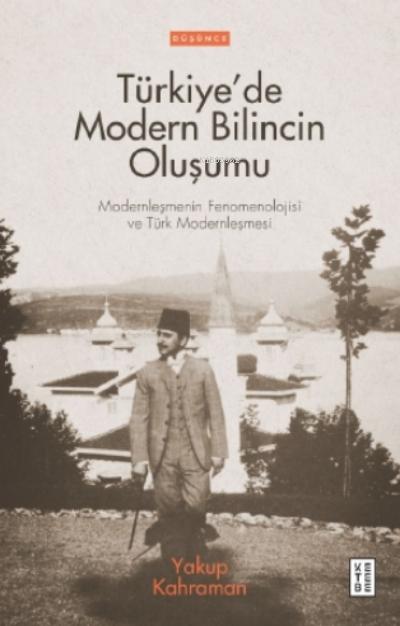 Türkiye'de Modern Bilincin Oluşumu;Türkiye'de Modern Bilincin Oluşumu