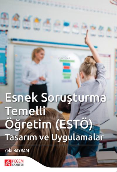 Esnek Soruşturma Temelli Öğretim ( ESTÖ );Tasarım ve Uygulamalar