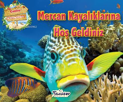 Mercan Kayalıklarına Hoşgeldiniz;Canlılar ve Yaşam Alanları Serisi