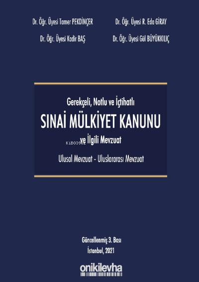 Gerekçeli - Notlu - İçtihatlı Sınai Mülkiyet Kanunu ve İlgili Mevzuat (Ulusal - Uluslararası)