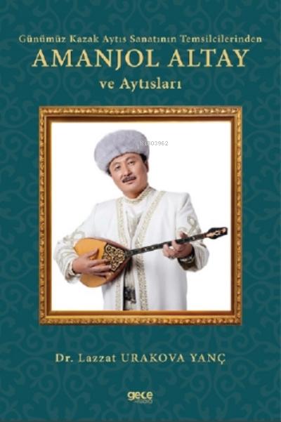Günümüz Kazak Aytıs Sanatının Temsilcilerinden Amanjol Altay Ve Aytısları