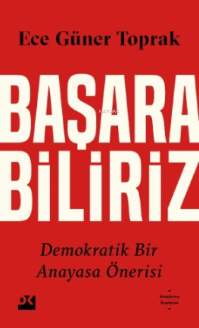 Başarabiliriz: Demokratik Bir Anayasa Önerisi