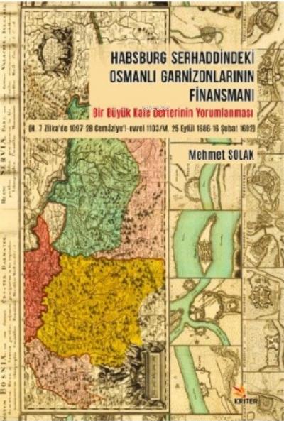 Habsburg Serhaddindeki Osmanlı Garnizonlarının Finansmanı ;Bir Büyük Kale Defterinin Yorumlanması