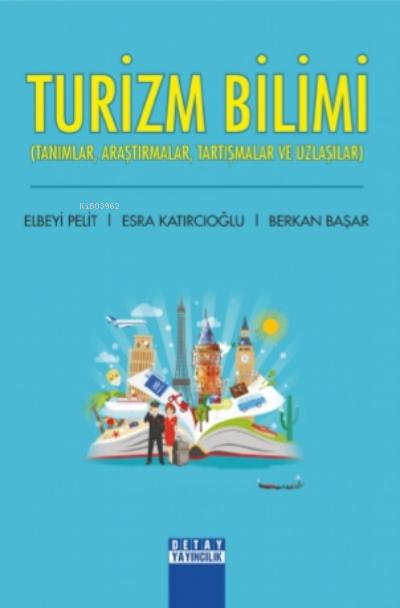 Turizm Bilim;Tanımlar, Araştırmalar, Tartışmalar Ve Uzlaşlar