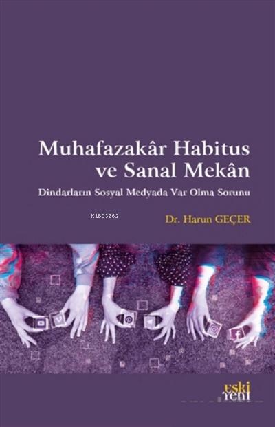 Muhafazakar Habitus ve Sanal Mekan;Dindarların Sosyal Medyada Var Olma Sorunu