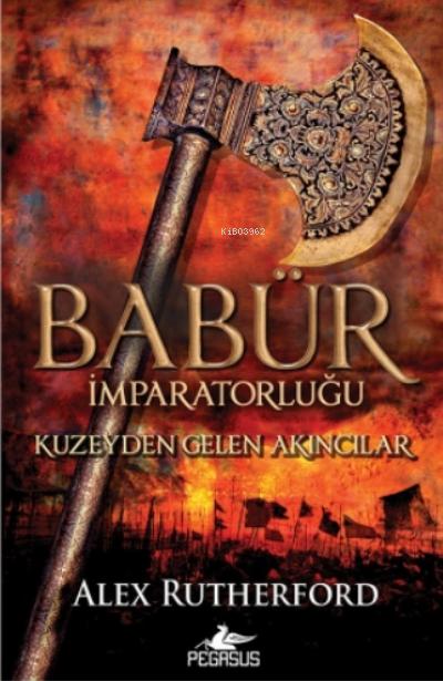 Babür İmparatorluğu: Kuzeyden Gelen Akıncılar;(Babür İmparatorluğu Serisi 1)