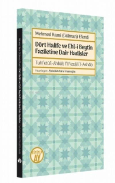 Mehmed Rami (Gülman) Efendi;Dört Halife ve Ehl-i Beytin Faziletine Dair Hadisler - Tuhfetü'l-Ahbâb fî Fezâili'l-Ashâb