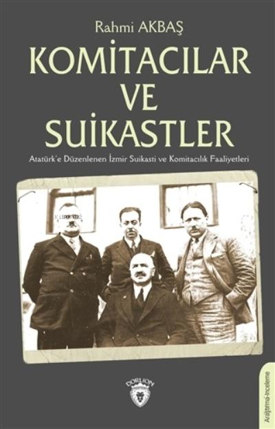 Komitacılar ve Suikastler;Atatürk'e Düzenlenen İzmir Suikasti ve Komitacılık Faaliyetleri