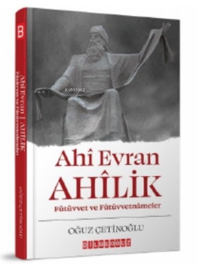 Ahi Evran Ahilik : Fütüvvet ve Fütüvvetnameler