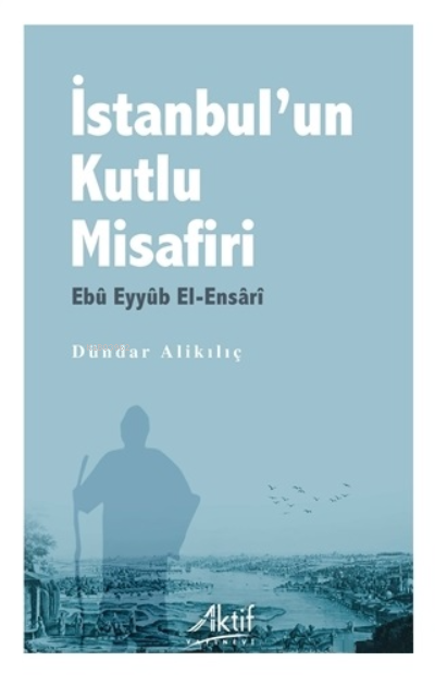 İstanbul'un Kutlu Misafiri Ebu Eyyüb El-Ensari