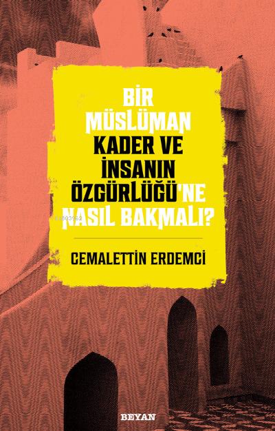Bir Müslüman Kader ve İnsanın Özgürlüğü'ne Nasıl Bakmalı?