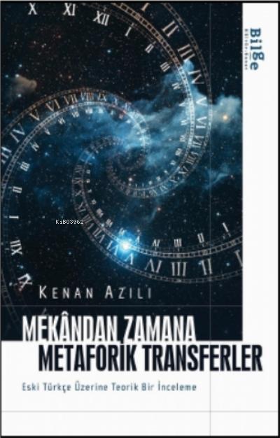 Mekândan Zamana Metaforik Transferler;Eski Türkçe Üzerine Teorik Bir İnceleme