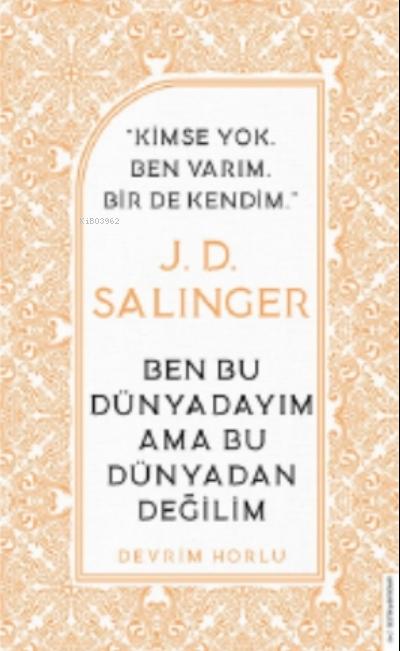 J. D. Salinger-ben Bu Dünyadayım Ama Bu Dünyadan Değilim;Kimse Yok Ben Varım Bir De Kendim