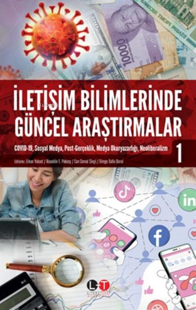 İletişim Bilimlerinde Güncel Araştırmalar 1;Covid-19, Sosyal Medya, Post-gerçeklik, Medya Okuryazarlığı, Neoliberalizm