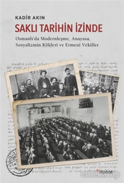 Saklı Tarihin İzinde;Osmanlı'da Modernleşme, Anayasa, Sosyalizmin Kökleri ve Ermeni Vekiller