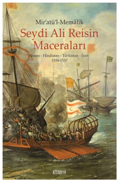Mir'atül'l-memalik - Seydi Ali Reisin Maceraları;Basra - Hindistan - Türkistan - İran 1554-1557