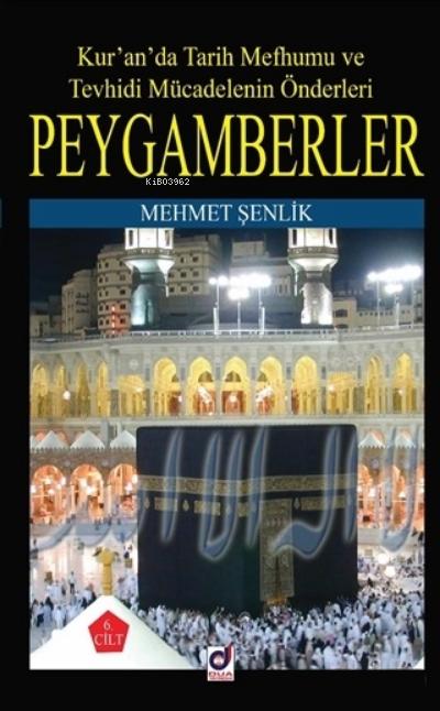Peygamberler 6. Cilt;Kur'an'da Tarih Mefhumu ve Tevhidi Mücadelenin Önderleri