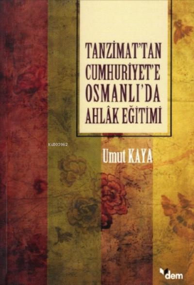 Tanzimat'tan Cumhuriyet'e Osmanlı'da Ahlâk Eğitimi
