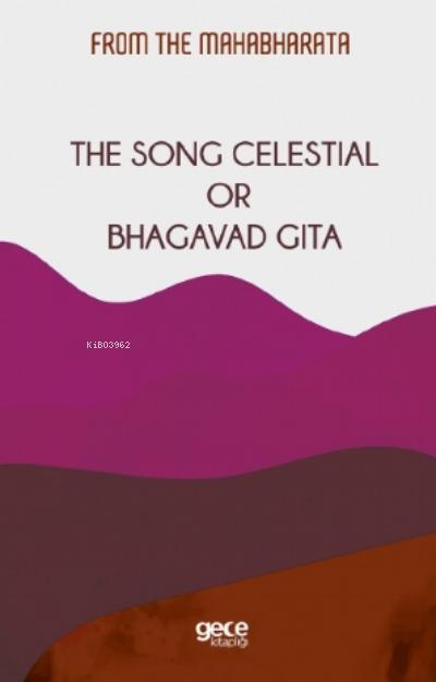The Song Celestial Or Bhagavad Gita;From The Mahabharata