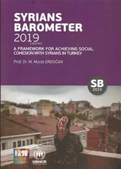 Syrians Barometer 2019;A Framework For Achieving Social Cohesion With Syrians İn Turkey