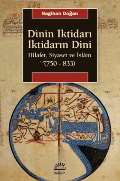 Dinin İktidarı İktidarın Dini;Hilafet, Siyaset ve İslâm (750-833)