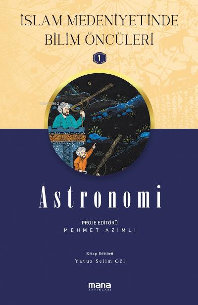 Astronomi - İslam Medeniyetinde Bilim Öncüleri 1