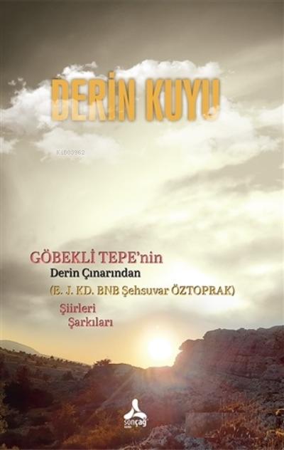 Derin Kuyu ;Göbekli Tepe'nin Derin Çınarından Şiirleri Şarkıları